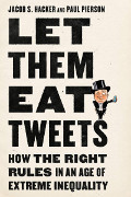 Jacob S Hacker/Paul Pierson: Let Them Eat Tweets