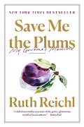 Ruth Reichl: Save Me the Plums