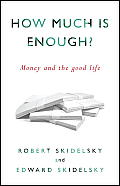 Robert Skidelsky/Edward Skidelsky: How Much Is Enough?