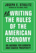 Joseph E Stiglitz: Rewriting the Rules of the American Economy