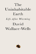 David Wallace-Wells: The Uninhabitable Earth