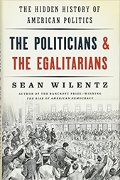 Sean Wilentz: The Politicians and the Egalitarians